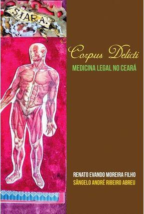 Corpus Delicti - Medicina Legal No Ceará - Moreira Filho,Renato Evando Abreu,Sângelo André Ribeiro pdf epub