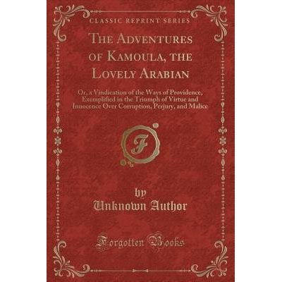 The Adventures Of Kamoula, The Lovely Arabian - Or, A Vindication Of The Ways Of Providence, Exemplified In The Triumph