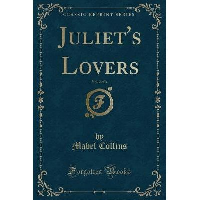 Juliet's Lovers, Vol. 2 Of 3 (Classic Reprint)