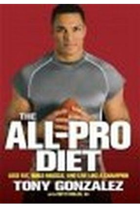 The All-pro Diet: Lose Fat, Build Muscle, And Live Like a Champion - Gonzalez,Tony pdf epub