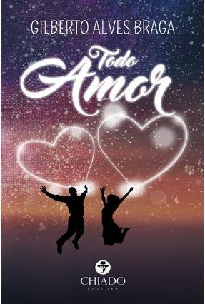 Todo Amor - Col. Prazeres Poéticos - Braga,Gilberto Alves pdf epub
