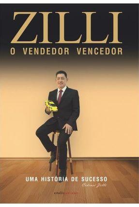 Zilli , o Vendedor Vencedor - Uma História de Sucesso - Zilli,Cidinei pdf epub