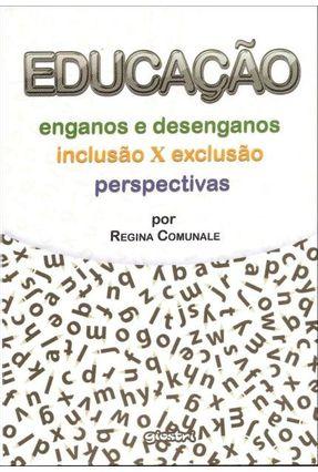 Educação - Enganos e Desenganos - Comunale,Regina | Nisrs.org