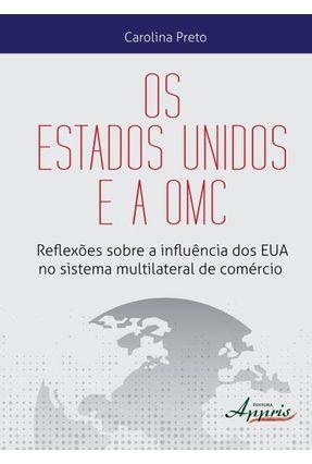 Os Estados Unidos e A Omc - Reflexões Sobre A Influência Dos Eua No Sistema Multilateral de Comércio - Preto,Carolina pdf epub
