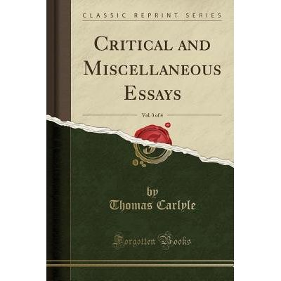 Critical And Miscellaneous Essays, Vol. 3 Of 4 (Classic Reprint)