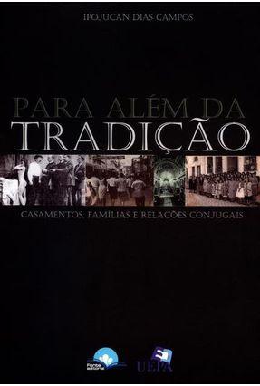Para Além da Tradição - Casametos, Famílias e Relações Conjugais - Campos,Ipojuncan Dias pdf epub