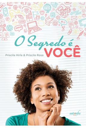 O Segredo É Você - Hirle,Priscila Rosa,Prisicila | Nisrs.org