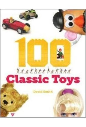 100 Classic Toys For Generations - SMITH,DAVID | Nisrs.org