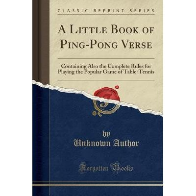 A Little Book Of Ping-Pong Verse - Containing Also The Complete Rules For Playing The Popular Game Of Table-Tennis (Clas
