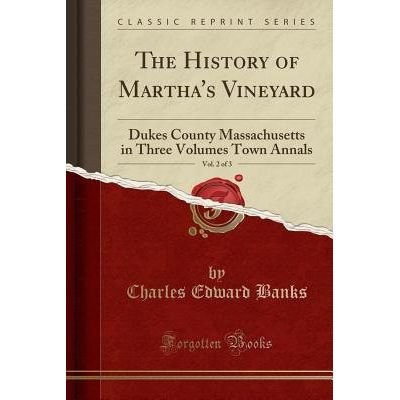 The History Of Martha's Vineyard, Vol. 2 Of 3 - Dukes County Massachusetts In Three Volumes Town Annals (Classic Reprint