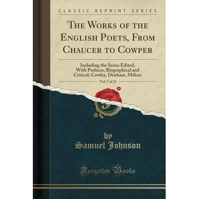The Works Of The English Poets, From Chaucer To Cowper, Vol. 7 Of 21 - Including The Series Edited, With Prefaces, Biogr
