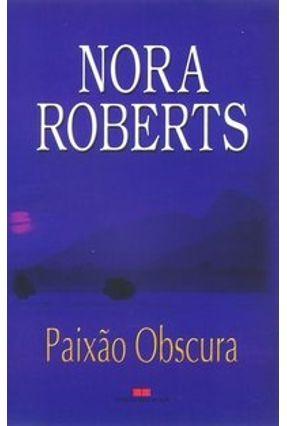 Paixão Obscura - Roberts,Nora | Tagrny.org