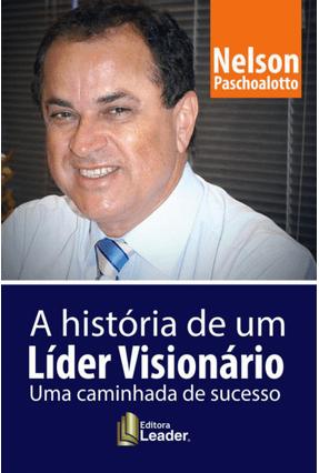 A História de Um Líder Visionário  - Uma Caminhada de Sucesso - Paschoalotto,Nelson   Hoshan.org