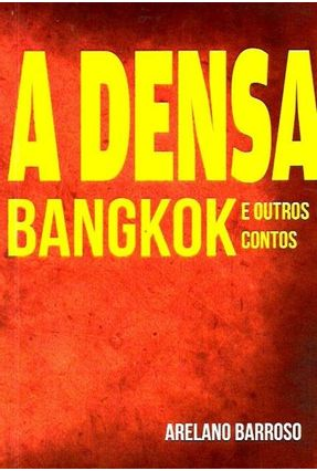 A Densa Bangkok e Outros Contos - Barroso,Arelano | Nisrs.org