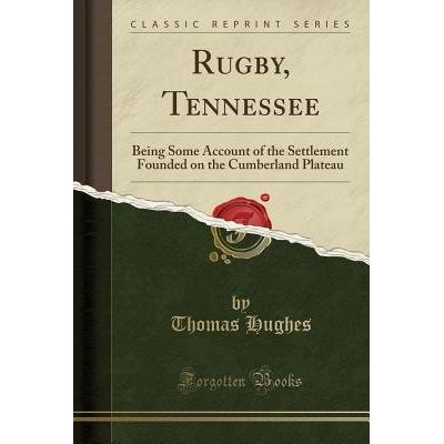 Rugby, Tennessee - Being Some Account Of The Settlement Founded On The Cumberland Plateau (Classic Reprint)
