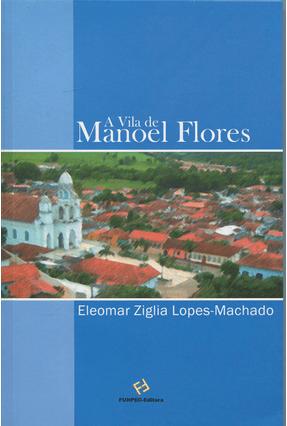 A Vila de Manoel Flores - Lopes-Machado,Eleomar Ziglia | Hoshan.org