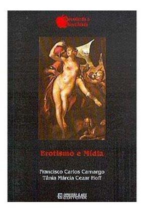 Erotismo e Midia - Camargo,Francisco Carlos   Nisrs.org