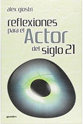 Reflexiones Para El Actor Del Siglo 21 - Giostri,Alex | Hoshan.org