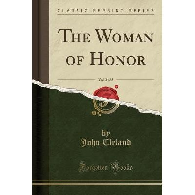 The Woman Of Honor, Vol. 3 Of 3 (Classic Reprint)