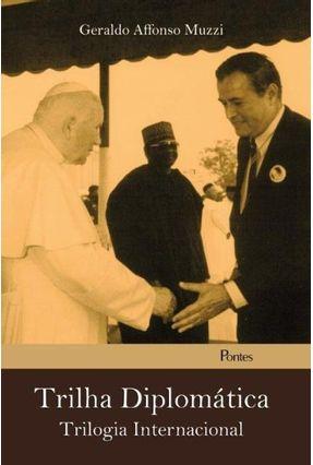 Trilha Diplomática - Trilogia Internacional - Muzzi,Geraldo Affonso | Hoshan.org
