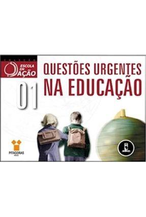 Questões Urgentes na Educação - Col. Escola Em Ação 1 - Acúrcio,Marina Rodrigues Borges | Hoshan.org