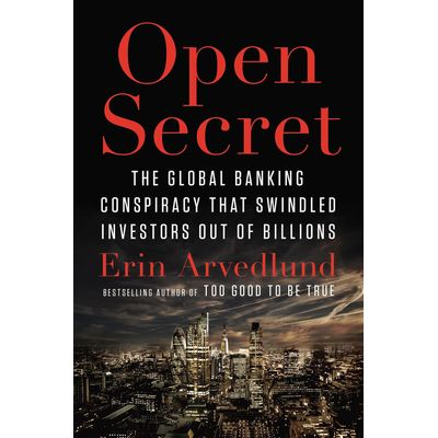Open Secret - The Global Banking Conspiracy That Swindled Investors Out Of Billions