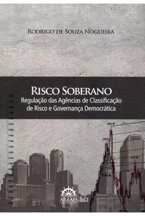 Risco Soberano - Regulação Das Agências de Classificação de Risco e Governança Democrática - Nogueira,Rodrigo de Souza pdf epub