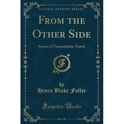 From The Other Side - Stories Of Transatlantic Travel (Classic Reprint)
