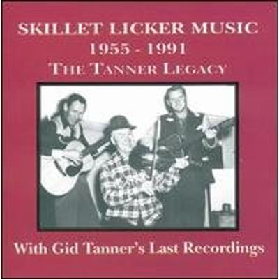 SKILLET LICKERS MUSIC: TANNER LEGACY 1955-1991