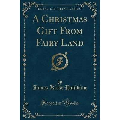 A Christmas Gift From Fairy Land (Classic Reprint)