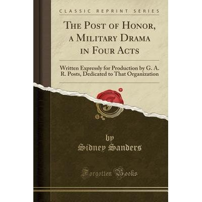 The Post Of Honor, A Military Drama In Four Acts - Written Expressly For Production By G. A. R. Posts, Dedicated To That