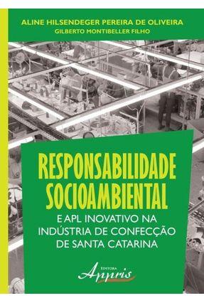 Responsabilidade Socioambiental e Apl Inovativo na Indústria de Confecção de Santa Catarina - Oliveira,Aline Hilsendeger Pereira De Montibeller F.,Gilberto   Hoshan.org