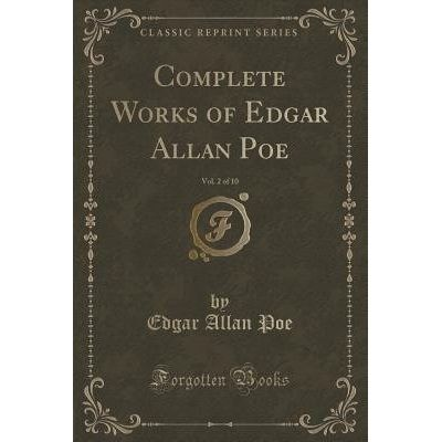 Complete Works Of Edgar Allan Poe, Vol. 2 Of 10 (Classic Reprint)