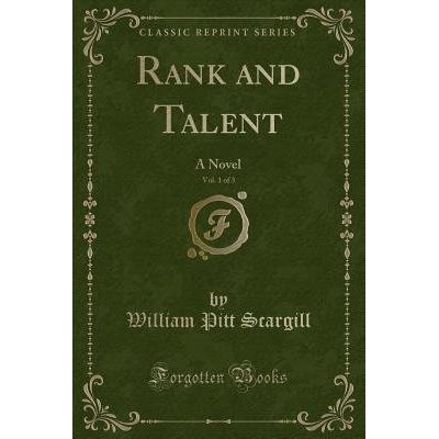 Rank And Talent, Vol. 1 Of 3 - A Novel (Classic Reprint)