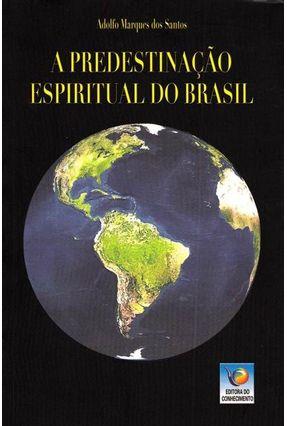 A Predestinação Espiritual do Brasil - Santos,Adolfo Marques Dos | Hoshan.org