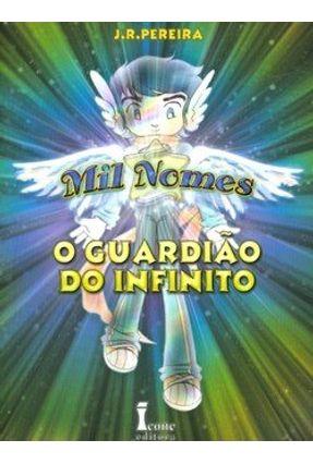 Mil Nomes - O Guardião do Infinito - Pereira,J. R. | Tagrny.org