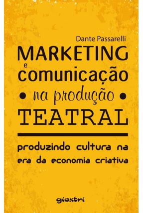 Marketing e Comunicação na Produção Teatral - Passarelli,Dante | Hoshan.org
