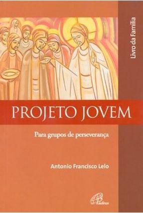 Projeto Jovem - Para Grupos de Perseverança - Livro da Família - Lelo,Antonio Francisco | Nisrs.org