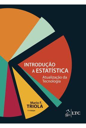 Introdução A Estatística - Atualização da Tecnologia - 11ª Ed. 2013 - Triola,Mario F. pdf epub
