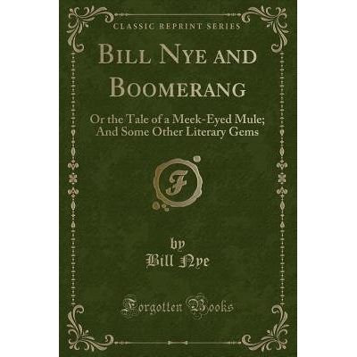 Bill Nye And Boomerang - Or The Tale Of A Meek-Eyed Mule; And Some Other Literary Gems (Classic Reprint)