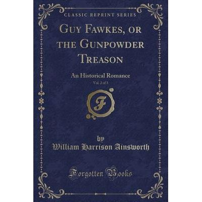 Guy Fawkes, Or The Gunpowder Treason, Vol. 2 Of 3 - An Historical Romance (Classic Reprint)