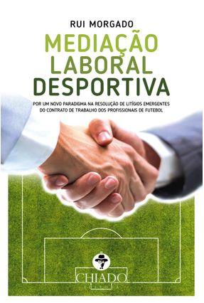 Mediação Laboral Desportiva - Morgado,Rui pdf epub