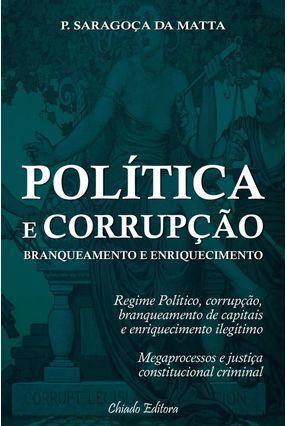 Política e Corrupção - Branqueamento e Enriquecimento - Matta,Paulo Saragoça da | Hoshan.org