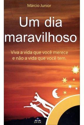 Edição antiga - Um Dia Maravilhoso - Viva a Vida Que Você Merece e Não a Via Que Você Tem - Junior,Márcio | Hoshan.org