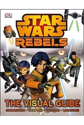 Star Wars Rebels - The Visual Guide - Dk | Nisrs.org