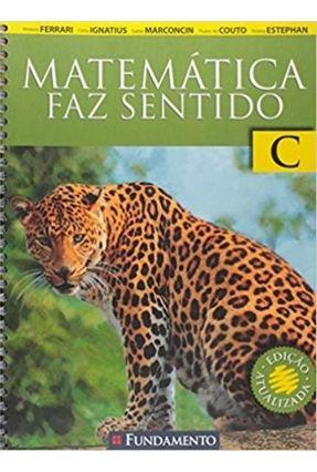 Matemática Faz Sentido C - 2ª Ed. 2015 - Ferrari,Amaury Ignatius,Clélia   Tagrny.org