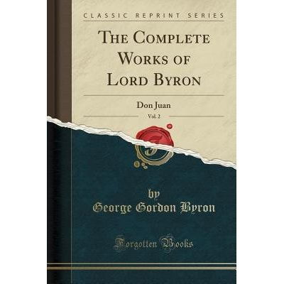 The Complete Works Of Lord Byron, Vol. 2 - Don Juan (Classic Reprint)