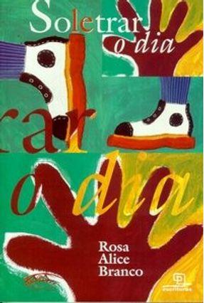 Soletrar o Dia - Branco,Rosa Alice | Tagrny.org