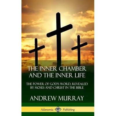 The Inner Chamber And The Inner Life - The Power Of Gods Word, Revealed By Moses And Christ In The Bible (Hardcover)