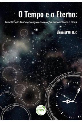 O Tempo e O Eterno - Tematização Fenomenológica da Relação Entre Homem e Deus -  pdf epub